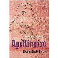 Apollinaire: Život umělecké Paříže - Kniha
