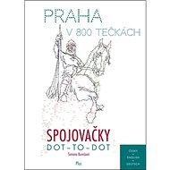 Praha v 800 tečkách Spojovačky: DOT - TO - DOT - Kniha