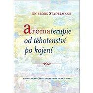 Aromaterapie od těhotenství po kojení - Kniha