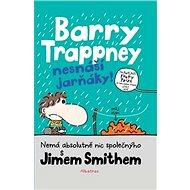 Barry Trappney nesnáší jarňáky: Nemá absolutně nic společnýho s Jimem Smithem - Kniha
