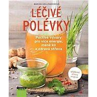 Léčivé polévky: Poctivé vývary pro více energie, méně kil a zdravá strava - Kniha