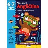 Moje první Angličtina 6-7 roky: Zábavné a kreativní úkoly a aktivity - Kniha