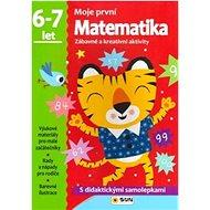 Moje první Matematika 6-7 let: Zábavné a kreativní úkoly a aktivity - Kniha