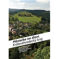 Městečka na dlani Královéhradecký kraj - Kniha