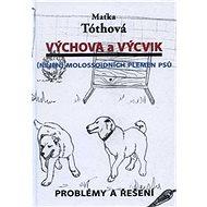 Výchova a výcvik Nejen molossoidních plemen psů: Problémy a řešení - Kniha