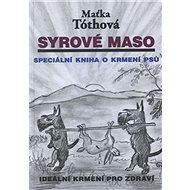 Syrové maso: Speciální kniha o krmení psů - Kniha