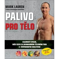 Palivo pro tělo: Kalorický cyklus, vaše cesta za zredukováním tělesného tuku... - Kniha