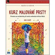 Kurz malování prsty: Průvodce pro začátečníky při tvorbě uměleckých děl bez štětců - Kniha