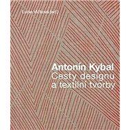 Antonín Kybal: Cesty designu a textilní tvorby - Kniha