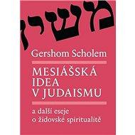 Mesiášská idea v judaismu: a další eseje o židovské spiritualitě - Kniha