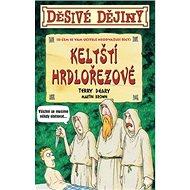 Děsivé dějiny Keltští hrdlořezové: O čem se vám učitelé neodvažují říci - Kniha
