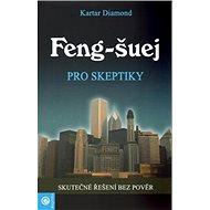 Feng-šuej pro skeptiky: Skutčné řešení bez pověr - Kniha