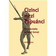 Cizinci mezi Papuánci: První kontakty na Nové Guineji - Kniha
