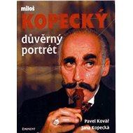 Důvěrný portrét  Miloš Kopecký: Miloš Kopecký - Kniha