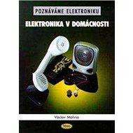 Elektronika v domácnosti: Poznáváme elektroniku - Kniha
