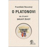 O Platonovi Díl čtvrtý Druhý život - Kniha