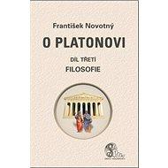 O Platonovi Díl třetí Filosofie - Kniha