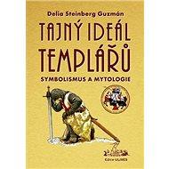 Tajný Ideál Templářů: Symbolismus a mytologie - Kniha