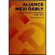 Aliance mezi ďábly Hitlerova dohoda se Stalinem 1939-1941: Hitlerova dohoda se Stalinem 1939-1941 - Kniha