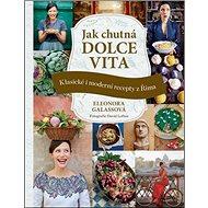 Jak chutná dolce vita: Klasické i moderní recepty z Říma - Kniha
