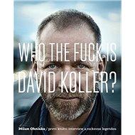 Who The Fuck Is David Koller?: První knižní interview s rockovou legendou - Kniha