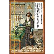 Mezi tolerancí a intolerancí: První dvě století novověkých katolických misií v Číně