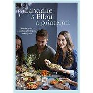 Lahodne s Ellou a priateľmi: Pozvite hostí a vychutnajte si spolu zdravé jedlá - Kniha
