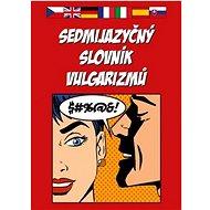 Sedmijazyčný slovník vulgarizmů - Kniha