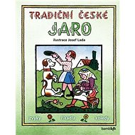 Tradiční české jaro: Svátky, zvyky, obyčeje, říkadla, koledy - Kniha