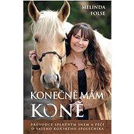 Konečně mám koně: Průvodce splněným snem a péčí o vašeho koňského společníka - Kniha