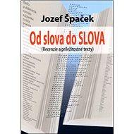 Od slova do SLOVA: Recenzie a príležitostné texty - Kniha