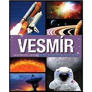 Vesmír Fascinující cesta napříč kosmickým prostorem - Kniha