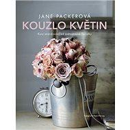 Kouzlo květin: Kurz aranžování od světoznámé floristky - Kniha