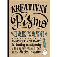 Kreativní písmo: Inspirativní rady, techniky a nápady pro ručně psané písmo a uměleckou tvorbu - Kniha