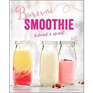 Barevné smoothie: Rychlé a zdravé - Kniha