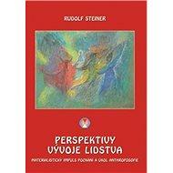 Perspektivy vývoje lidstva: Materialistický impuls poznání a úkol anthroposofie - Kniha