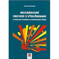 Mezinárodní obchod s výbušninami: Z pohledu českého a evropského práva - Kniha