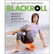 Blackroll: Posilování, strečink, automasáž s pěnovým válcem - Kniha