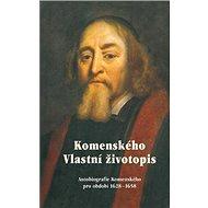 Komenského Vlastní životopis: Autobiografie Komenského pro období 1628-1658 - Kniha