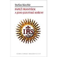 Papež František a jeho jezuitské kořeny - Kniha