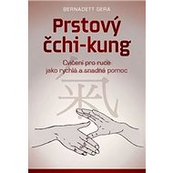 Prstový čchi-kung: Cvičení pro ruce jako rychlá a snadná pomoc - Kniha