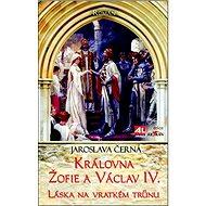 Královna Žofie a Václav IV.: Láska na vratkém trůnu
