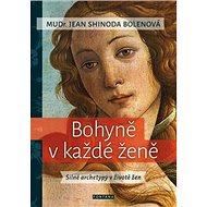 Bohyně v každé ženě: Silné archetypy v životě žen - Kniha