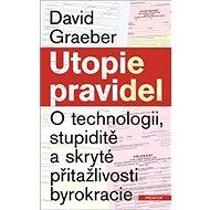 Utopie pravidel: O technologii, stupiditě a skryté přitažlivosti byrokracie - Kniha