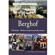 Berghof: Orlí hnízdo - Hitlerovo utajené mocenské centrum - Kniha