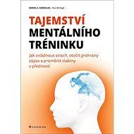Tajemství mentálního tréninku: Jak zvládnout strach, otočit prohraný zápas a proměnit slabiny v před - Kniha