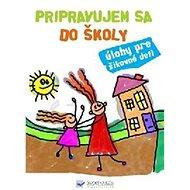 Pripravujem sa do školy: Úlohy pre šikovné deti - Kniha