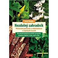 Kniha Nezdolný zahradník: Pěstování potravin a soběstačnost v nejistých časech - Kniha