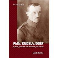 PhDr. Kudela Josef: Legionář, spisovatel, novinář, bojovník proti nacismu - Kniha