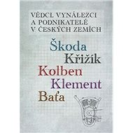 Vědci, vynálezci a podnikatelé v Českých zemích: Škoda, Křižík, Kolben, Klement, Baťa